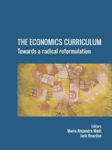 Cover of The Economics Curriculum: Towards a radical reformulation